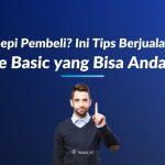 Sepi Pembeli? Ini Tips Berjualan Online Basic yang Bisa Anda Coba